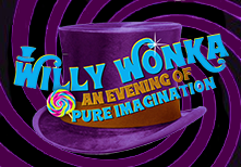 Willy Wonka: An Evening of Pure Imagination